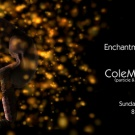 Enchantment Presents: ColeMarie Soleil